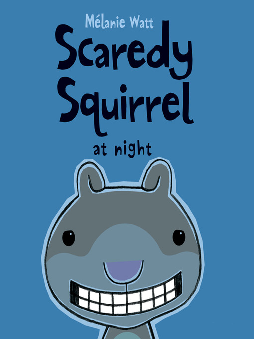 Title details for Scaredy Squirrel at Night by Mélanie Watt - Available