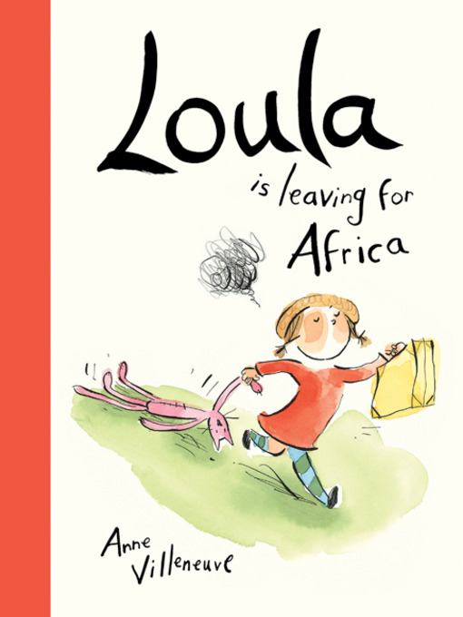 Title details for Loula Is Leaving for Africa by Anne Villeneuve - Available