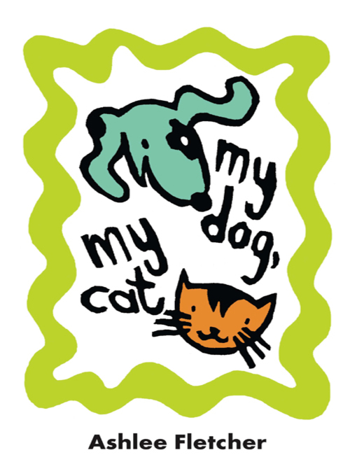 Title details for My Dog, My Cat by Ashlee Fletcher - Available