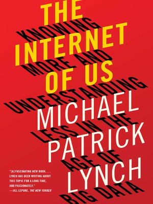 The Internet of Us by Michael P. Lynch.                                              AVAILABLE eBook.