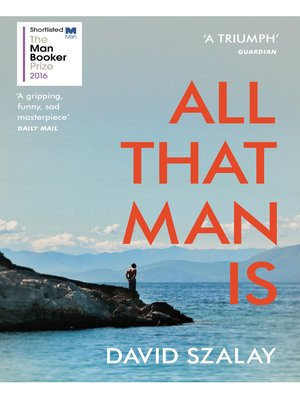All That Man Is by David Szalay.                                              AVAILABLE eBook.