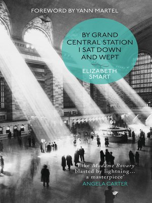By Grand Central Station I Sat Down and Wept by Elizabeth Smart.                                              AVAILABLE eBook.
