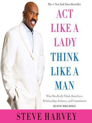 Act Like a Lady, Think Like a Man, Expanded Edition by Steve Harvey.                                              AVAILABLE Audiobook.