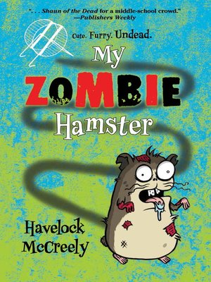 My Zombie Hamster by Havelock McCreely.                                              AVAILABLE eBook.