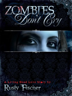 Zombies Don't Cry by Rusty Fischer.                                              AVAILABLE eBook.