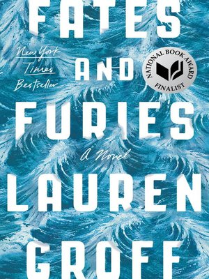 Fates and Furies by Lauren Groff.                                              WAIT LIST eBook.