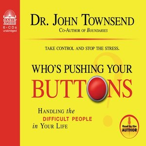 Who's Pushing Your Buttons? by John Townsend.                                              AVAILABLE Audiobook.