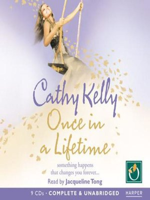 Once In A Lifetime by Cathy Kelly.                                              AVAILABLE Audiobook.