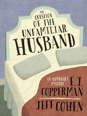The Question of the Unfamiliar Husband by E. J. Copperman.                                              AVAILABLE eBook.