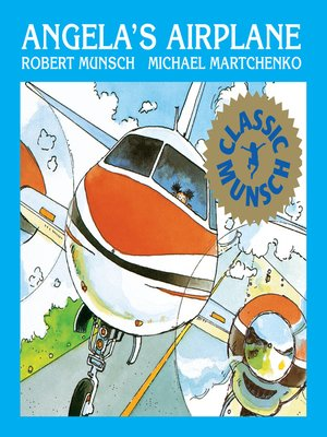 Angela's Airplane by Robert Munsch.                                              AVAILABLE eBook.