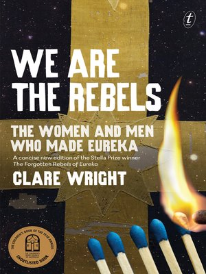 We Are the Rebels by Clare Wright.                                              AVAILABLE eBook.