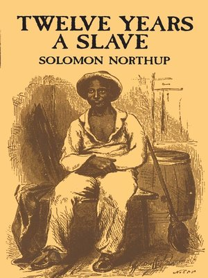 Twelve Years a Slave by Solomon Northup.                                              AVAILABLE eBook.
