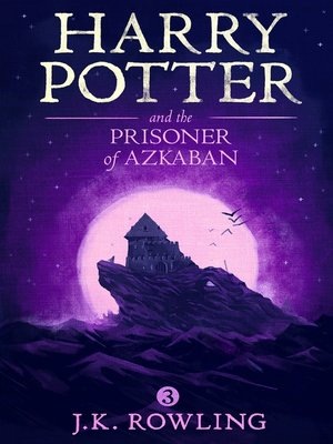 Harry Potter and the Prisoner of Azkaban by J.K. Rowling.                                              AVAILABLE eBook.