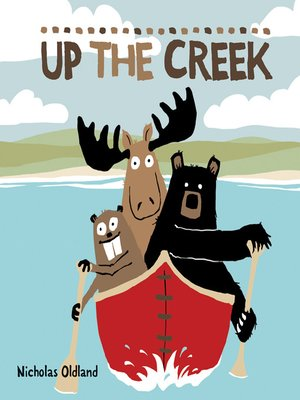 Up the Creek by Nicholas Oldland.                                              AVAILABLE eBook.